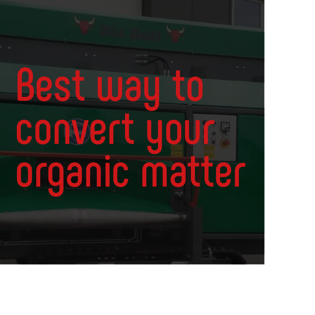 Bio Bull Best way to convert your organic matter